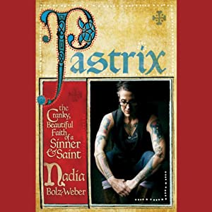 Pastrix: The Cranky, Beautiful Faith of a Sinner & Saint | [Nadia Bolz-Weber]