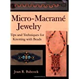 Micro-Macrame Jewelry, Tips and Techniques for Knotting withby Joan R. Babcock