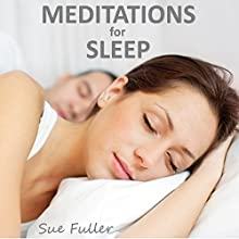 Meditations for Sleep Speech by Sue Fuller Narrated by Sue Fuller