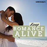 Keep Romance Alive: Set Your Relationship on Fire with Subliminal Messages