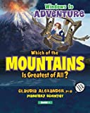Windows to Adventure: Which of the Mountains is Greatest of All?: Book 1 (Volume 1)