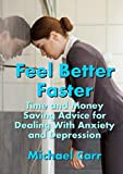 Feel Better Faster: Time and Money Saving Advice for Dealing with Anxiety and Depression