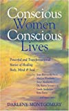 Conscious Women, Conscious Lives: Powerful and Transformational Stories of Healing Body, Mind & Soul (0973418613) by Borysenko, Joan