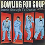Drunk Enough To Danceby Bowling for Soup