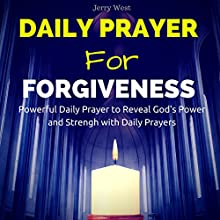 Daily Prayer for Forgiveness: Powerful Daily Prayer to Reveal God's Power and Strength in Your Life Audiobook by Jerry West Narrated by David Deighton