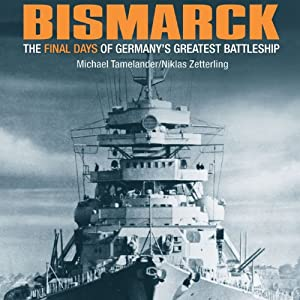 Bismarck: The Final Days of Germany's Greatest Battleship | [Niklas Zetterling, Michael Tamelander]