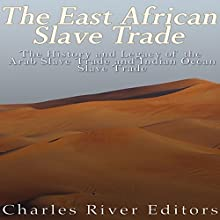 The East African Slave Trade: The History and Legacy of the Arab Slave Trade and the Indian Ocean Slave Trade Audiobook by  Charles River Editors Narrated by Scott Clem