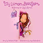 Lily Lemon Blossom: Welcome to Lily's Room | Barbara Miller