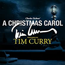 A Christmas Carol: A Signature Performance by Tim Curry Audiobook by Charles Dickens Narrated by Tim Curry