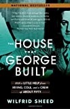 The House That George Built: With a Little Help from Irving, Cole, and a Crew of About Fifty