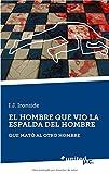 EL HOMBRE QUE VIO LA ESPALDA DEL HOMBRE: QUE MATÓ AL OTRO HOMBRE (Spanish Edition)