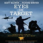 Eyes on Target: Inside Stories from the Brotherhood of the U.S. Navy SEALs | Scott McEwen,Richard Miniter