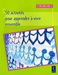 50 Activit�s pour apprendre � vivre e...