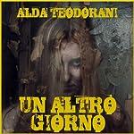 Un altro giorno [Another Day]: Fantastica, Volume 3 | Alda Teodorani