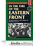 In the Fire of the Eastern Front: The Experiences of a Dutch Waffen-SS Volunteer, 1941-45 (Stackpole Military History Series) (English Edition) [Edizione Kindle]