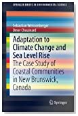 Adaptation to Climate Change and Sea Level Rise: The Case Study of Coastal Communities in New Brunswick, Canada (SpringerBriefs in Environmental Science)