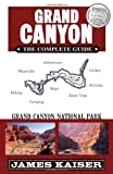 James Kaiser Grand Canyon: The Complete Guide: Grand Canyon National Park