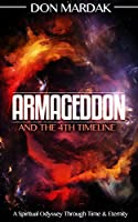 Armageddon and the 4th Timeline: A Spiritual Odyssey through Time and Eternity