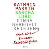 """Dinge geregelt kriegen - ohne einen Funken Selbstdisziplinvon """"Kathrin Passig"""""""