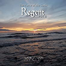 Regent: The Force of the Gods, Part II | Livre audio Auteur(s) : Mark Tuson Narrateur(s) : Mark Tuson