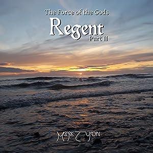 Regent: The Force of the Gods, Part II Hörbuch von Mark Tuson Gesprochen von: Mark Tuson