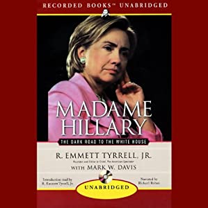 Madame Hillary: The Dark Road to the White House | [R. Emmett Tyrrell, Mark W. Davis]