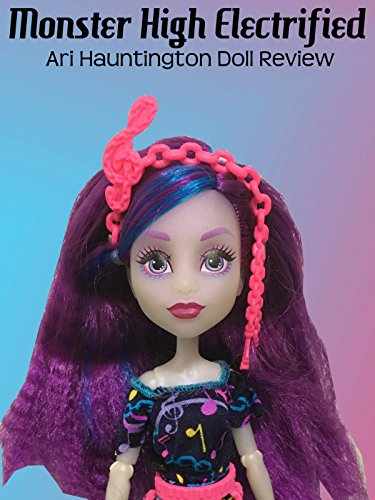 Review: Monster High Electrified Ari Hauntington Doll Review