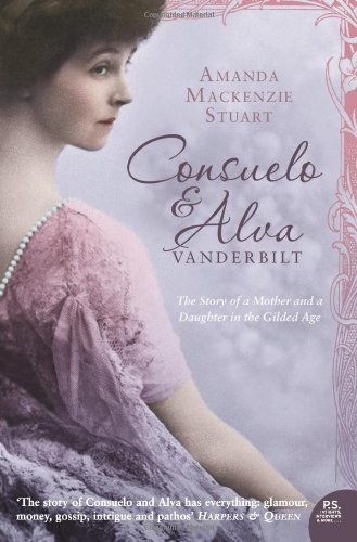 Consuelo and Alva Vanderbilt: The Story of a Mother and a Daughter in the 'Gilded Age'