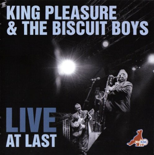 Live at Last by King Pleasure & Biscuit Boys