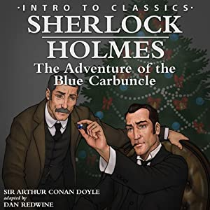 Sherlock Holmes: The Adventure of the Blue Carbuncle (adaptation): Intro to Classics | [Arthur Conan Doyle]