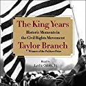 The King Years: Historic Moments in the Civil Rights Movement Audiobook by Taylor Branch Narrated by Leslie Odom, Jr.