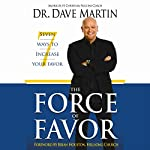 Force of Favor: 7 Ways to Increase Your Favor! | Dr. Dave Martin