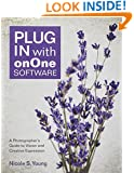 Plug In with onOne Software: A Photographer's Guide to Vision and Creative Expression