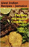 Jamaican Cooking: Vegan, Paleo & More! (West Indian Recipes)