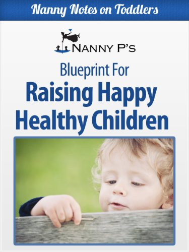 Raising Happy Healthy Children: A Nanny P Blueprint (Nanny Notes On Toddlers) front-101795