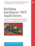 Sara Morgan Rea Building Intelligent .Net Applications: Agents, Data Mining, Rule-Based Systems, and Speech Processing (Addison-Wesley Microsoft Technology)