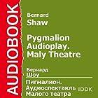Pygmalion (Dramatized) [Russian Edition]: Maly Theatre Audioplay Performance by George Bernard Shaw Narrated by E. Turchaninova, K. Zubov, D. Zerkalova, E. Velikhov, V. Vladislavsky, N. Stoyanova, A. Schepkina