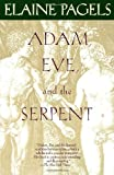 Adam, Eve, and the Serpent: Sex and Politics in Early Christianity (0679722327) by Pagels, Elaine