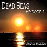 Dead Seas: Episode 1 | Andrea Erickson