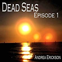 Dead Seas: Episode 1 (       UNABRIDGED) by Andrea Erickson Narrated by Andrea Erickson