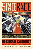 Space Race: The Epic Battle Between America and the Soviet Union for Dominion of Space (0061176281) by Cadbury, Deborah