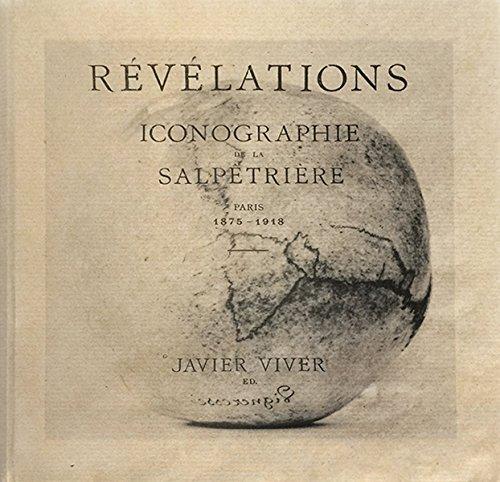 Revelations: Iconography of the Salpêtrière - Paris 1875-1918