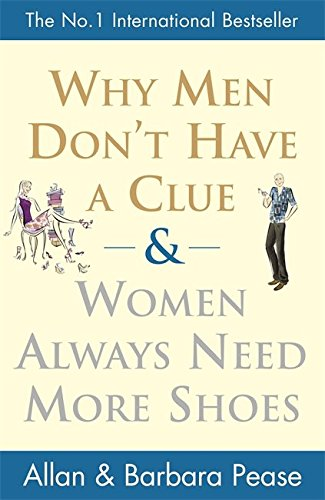 Why Men Don't Have a Clue and Women Always Need More Shoes, by Allan; Pease, Barbara Pease