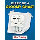 "MINECRAFT: Diary of a Gloomy Ghast – Mob Training ""Book 2"" (UNOFFICIAL MINECRAFT BOOK)"
