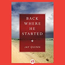 Back Where He Started (       UNABRIDGED) by Jay Quinn Narrated by Ethan Sawyer