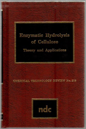 Enzymatic Hydrolysis Of Cellulose: Theory And Applications (Chemical Technology Review, No. 218)