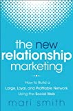 Relationship Marketing Mastery: The Complete Guide To Building A Large, Loyal, Profitable Network Using The Social Web