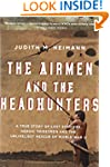 The Airmen and the Headhunters: A Tru...