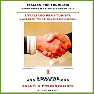 Italian for Tourists First Lesson: Introductions and Greetings: L' Italiano per i Turisti Prima Lezione: Presentazioni e Saluti (L' Italiano per i Turisti: ... di Mauro e Carla Bianchi) (Italian Edition) | [Lee DeMilo]