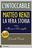 L'intoccabile: Matteo Renzi. La vera storia